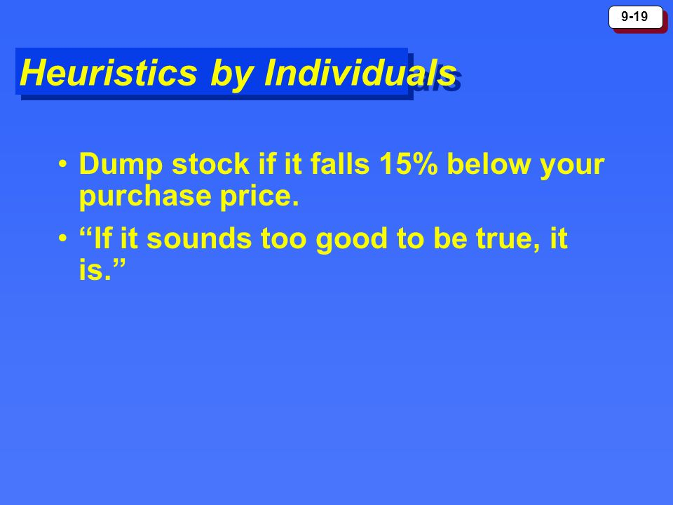 """9-19 Heuristics by Individuals Dump stock if it falls 15% below your purchase price. """"If it sounds too good to be true, it is."""""""