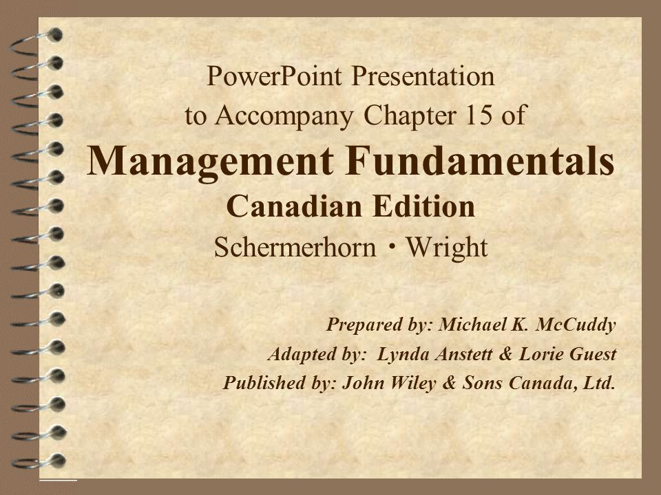 PowerPoint Presentation to Accompany Chapter 15 of Management Fundamentals Canadian Edition Schermerhorn  Wright Prepared by: Michael K. McCuddy Adap