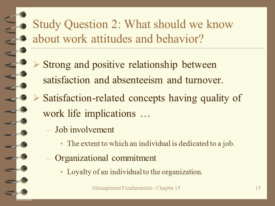 Management Fundamentals - Chapter 1515 Study Question 2: What should we know about work attitudes and behavior?  Strong and positive relationship bet