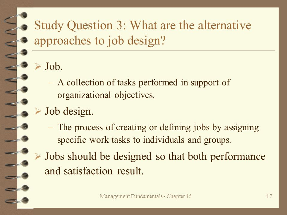 Management Fundamentals - Chapter 1517 Study Question 3: What are the alternative approaches to job design?  Job. –A collection of tasks performed in