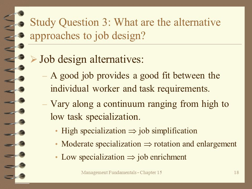 Management Fundamentals - Chapter 1518 Study Question 3: What are the alternative approaches to job design.