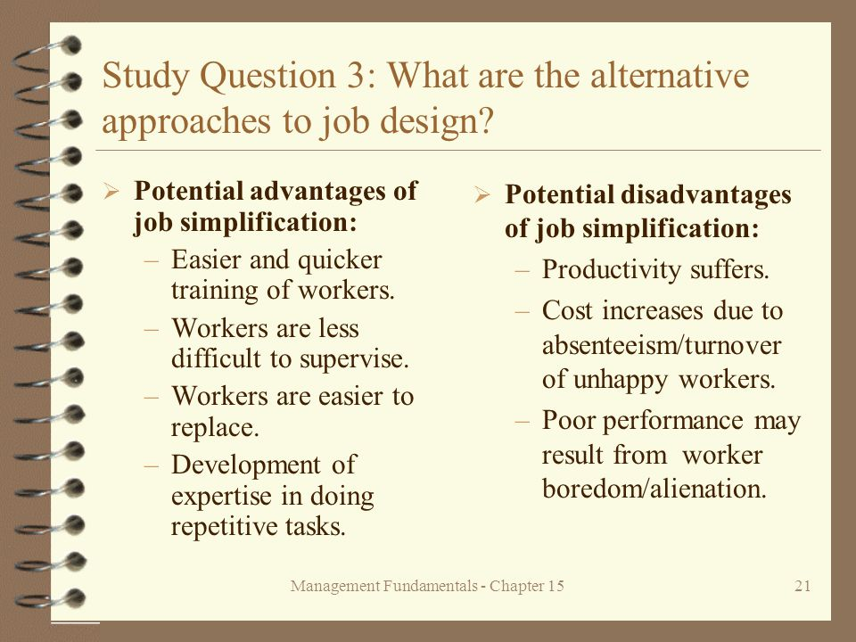 Management Fundamentals - Chapter 1521 Study Question 3: What are the alternative approaches to job design?  Potential advantages of job simplificati
