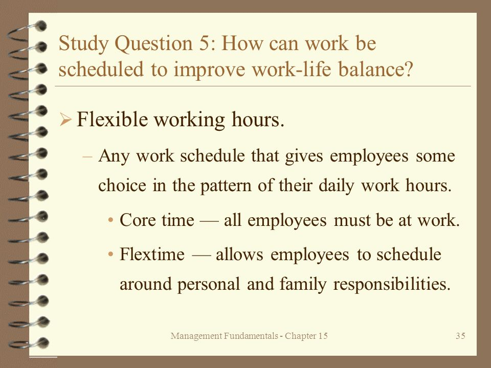 Management Fundamentals - Chapter 1535 Study Question 5: How can work be scheduled to improve work-life balance.
