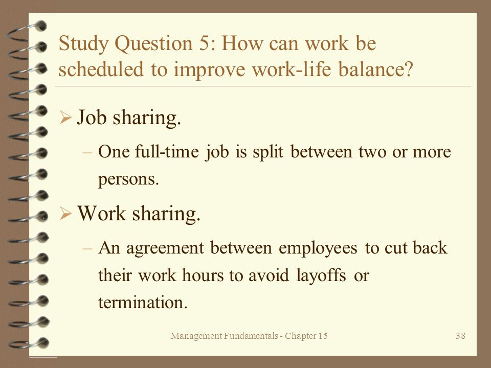 Management Fundamentals - Chapter 1538 Study Question 5: How can work be scheduled to improve work-life balance.