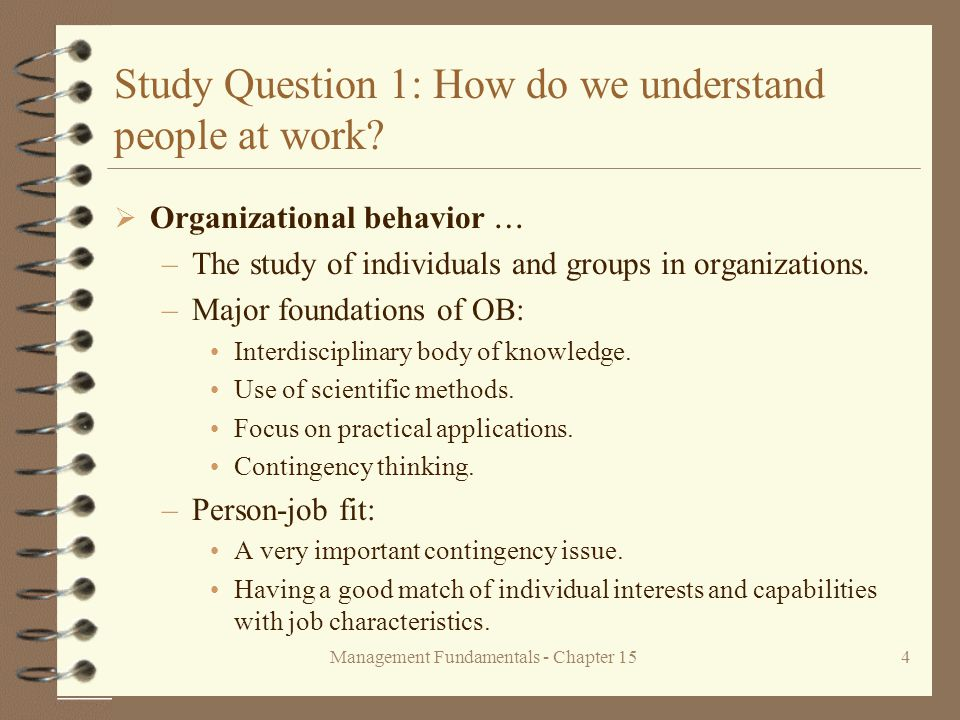 Management Fundamentals - Chapter 154 Study Question 1: How do we understand people at work.