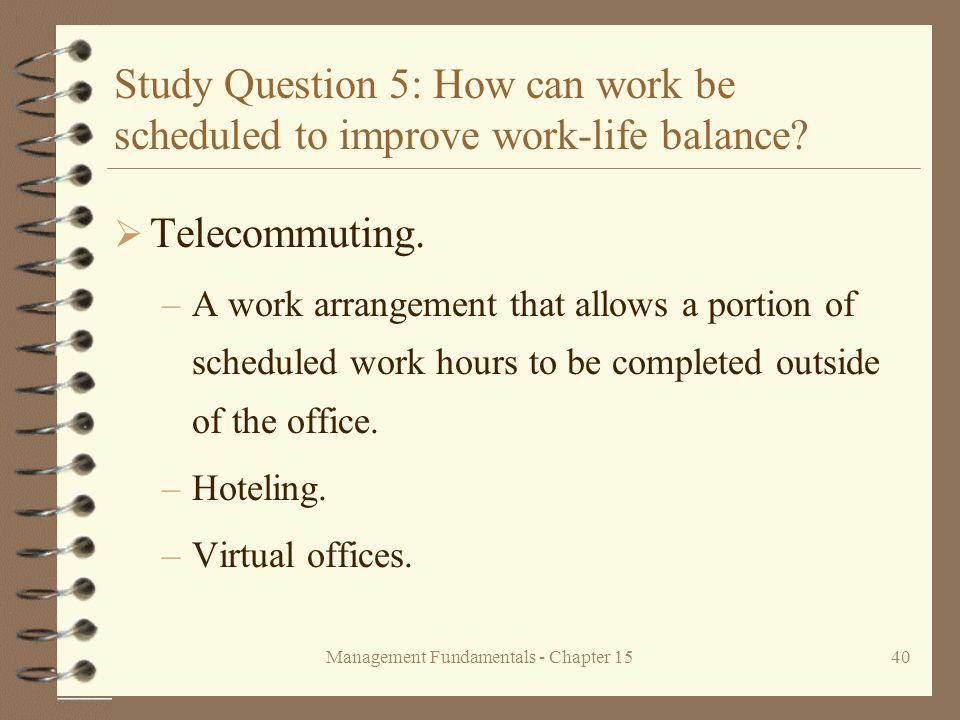 Management Fundamentals - Chapter 1540 Study Question 5: How can work be scheduled to improve work-life balance.