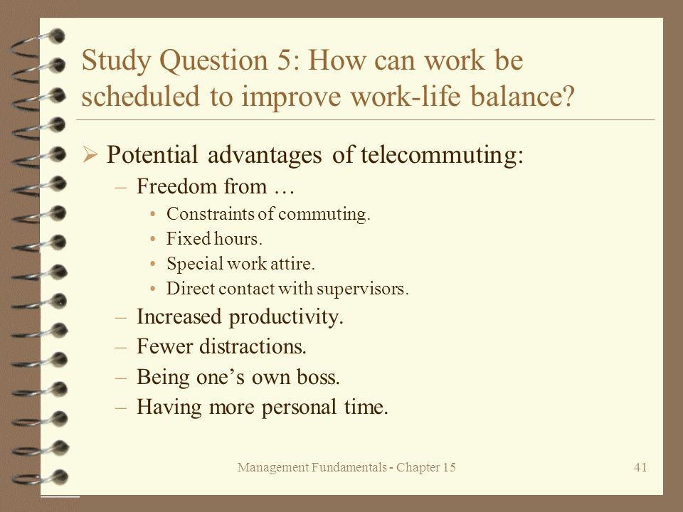 Management Fundamentals - Chapter 1541 Study Question 5: How can work be scheduled to improve work-life balance.