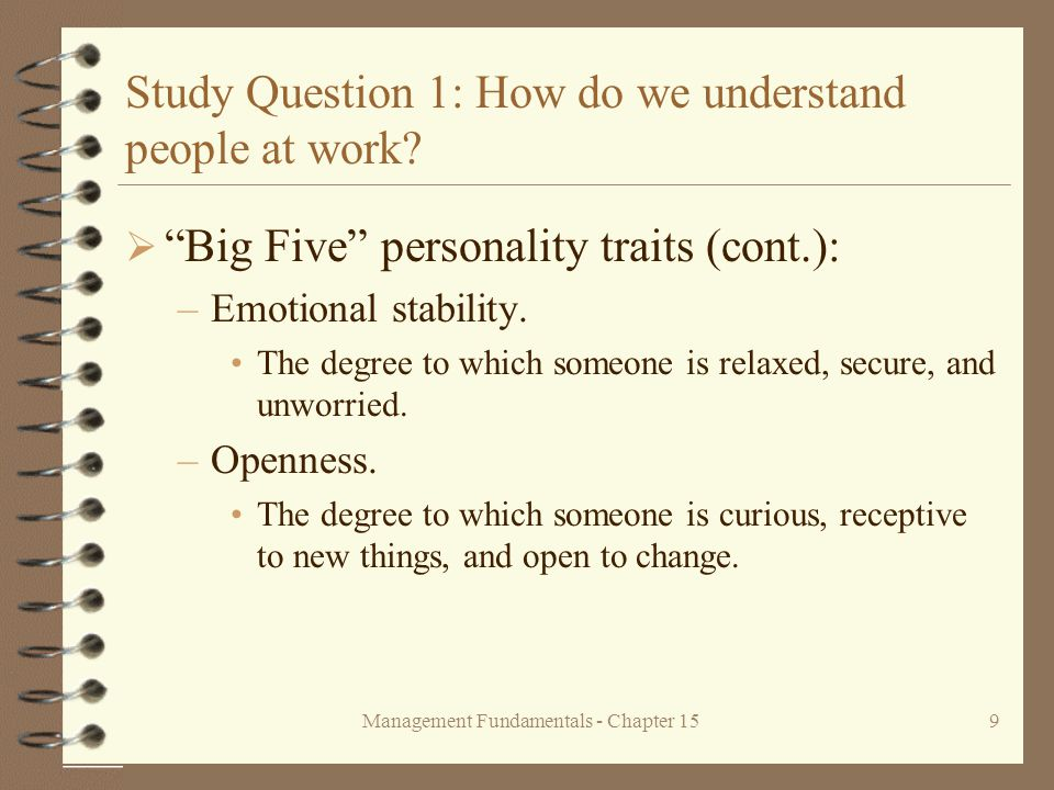 """Management Fundamentals - Chapter 159 Study Question 1: How do we understand people at work?  """"Big Five"""" personality traits (cont.): –Emotional stabi"""