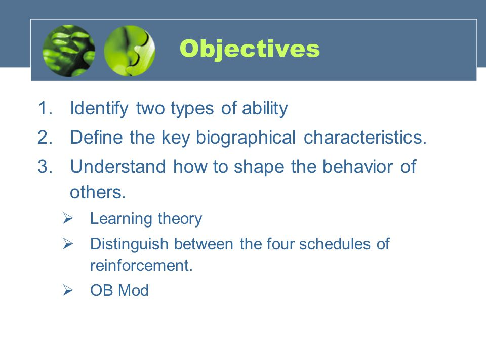 Objectives 1.Identify two types of ability 2.Define the key biographical characteristics.