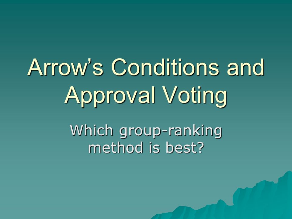 Arrow's Conditions and Approval Voting Which group-ranking method is best?