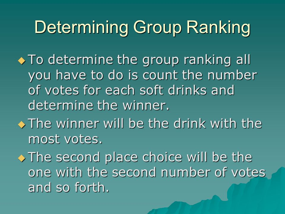 Determining Group Ranking  To determine the group ranking all you have to do is count the number of votes for each soft drinks and determine the winn
