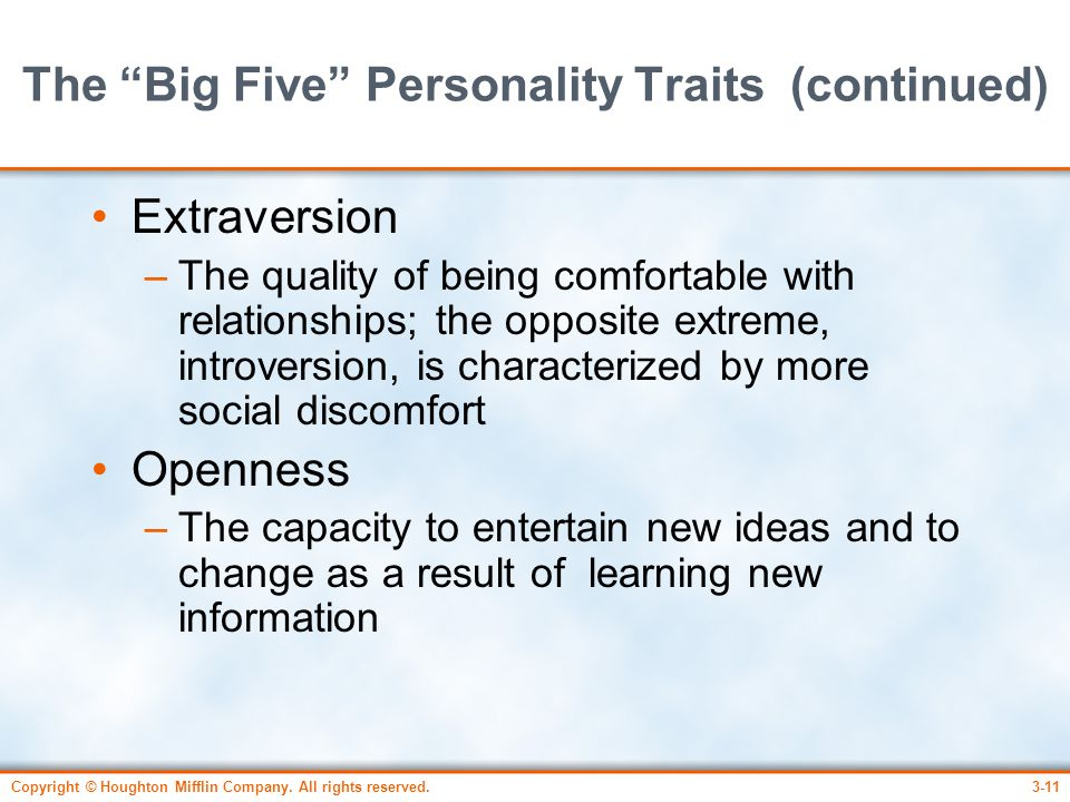 """Copyright © Houghton Mifflin Company. All rights reserved.3-11 The """"Big Five"""" Personality Traits (continued) Extraversion –The quality of being comfor"""