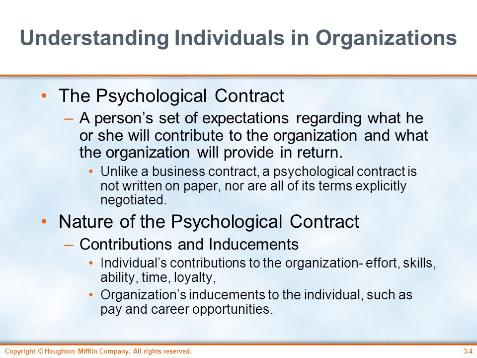 Copyright © Houghton Mifflin Company. All rights reserved.3-4 Understanding Individuals in Organizations The Psychological Contract –A person's set of