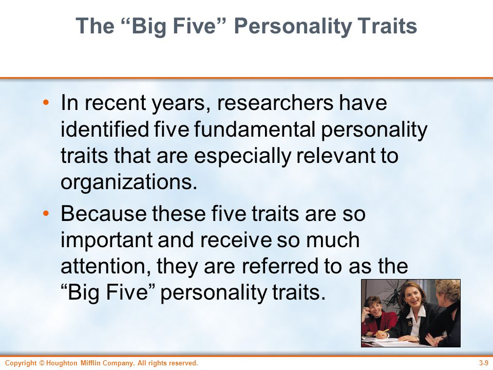 """Copyright © Houghton Mifflin Company. All rights reserved.3-9 The """"Big Five"""" Personality Traits In recent years, researchers have identified five fund"""