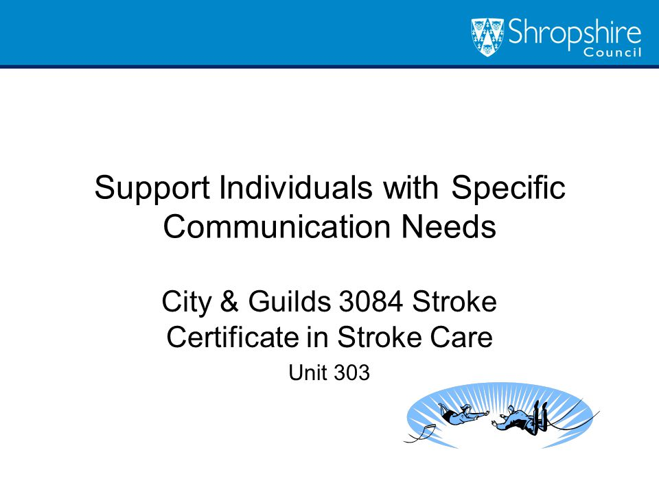 Support Individuals with Specific Communication Needs City & Guilds 3084 Stroke Certificate in Stroke Care Unit 303