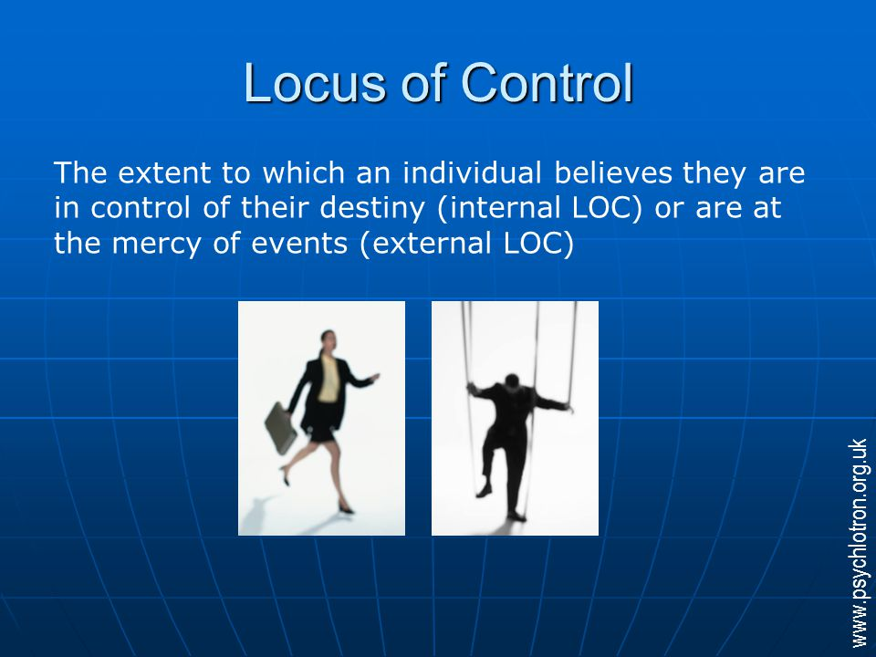 Locus of Control Interaction of LOC with stress is difficult to predict: Interaction of LOC with stress is difficult to predict: Internals might get more stressed as they feel they should be able to control thingsInternals might get more stressed as they feel they should be able to control things Externals might get more stressed as they feel they can't do anythingExternals might get more stressed as they feel they can't do anything Probably depends on intensity and predictability of the stressor Probably depends on intensity and predictability of the stressor www.psychlotron.org.uk