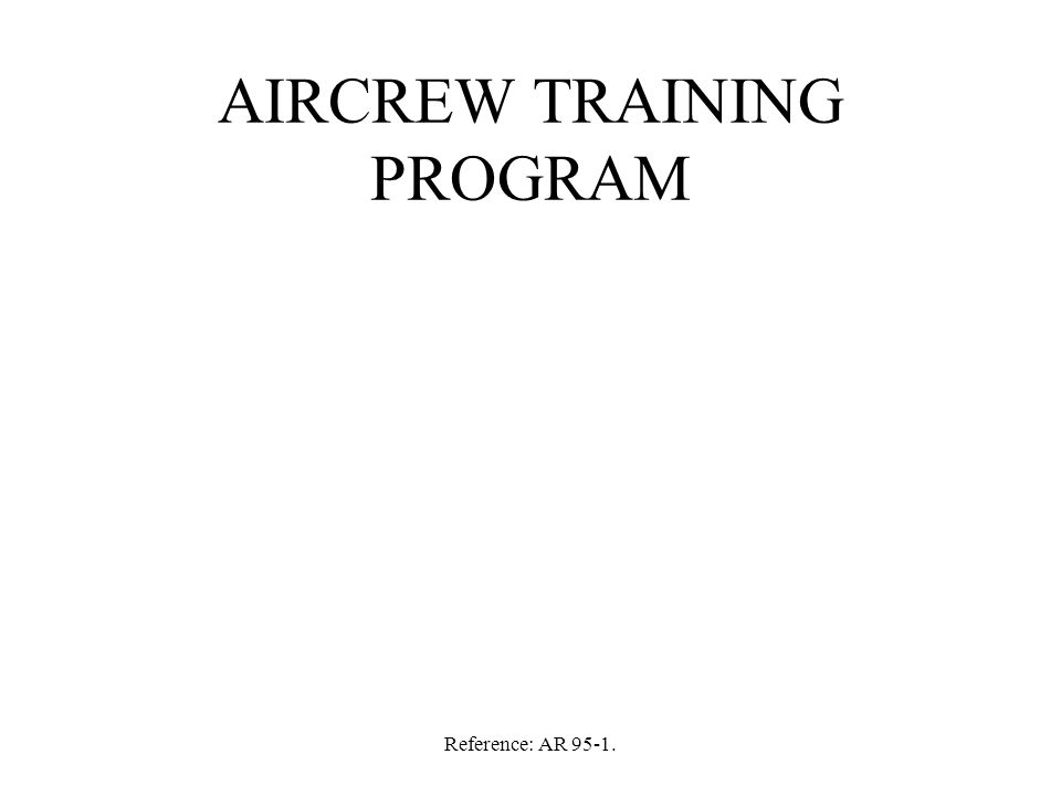 Reference: AR 95-1. AIRCREW TRAINING PROGRAM