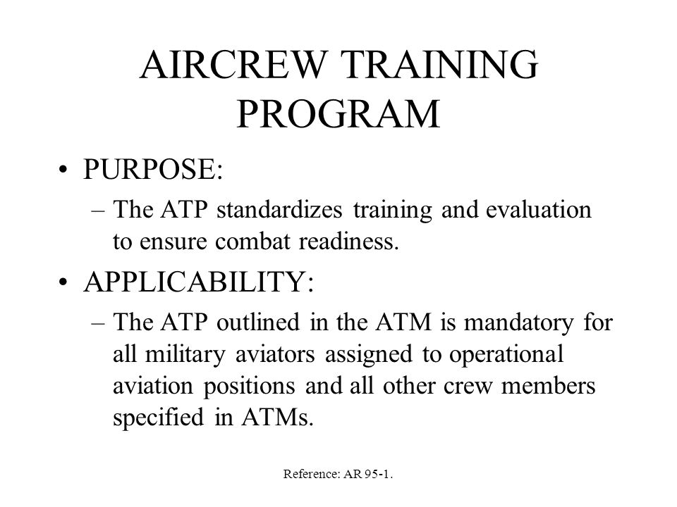 Reference: AR 95-1.AIRCREW TRAINING PROGRAM REQUIREMENTS: –Flying hours.