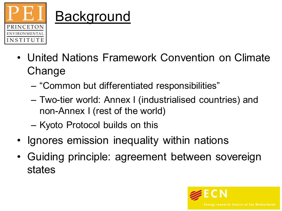 "Background United Nations Framework Convention on Climate Change –""Common but differentiated responsibilities"" –Two-tier world: Annex I (industrialise"