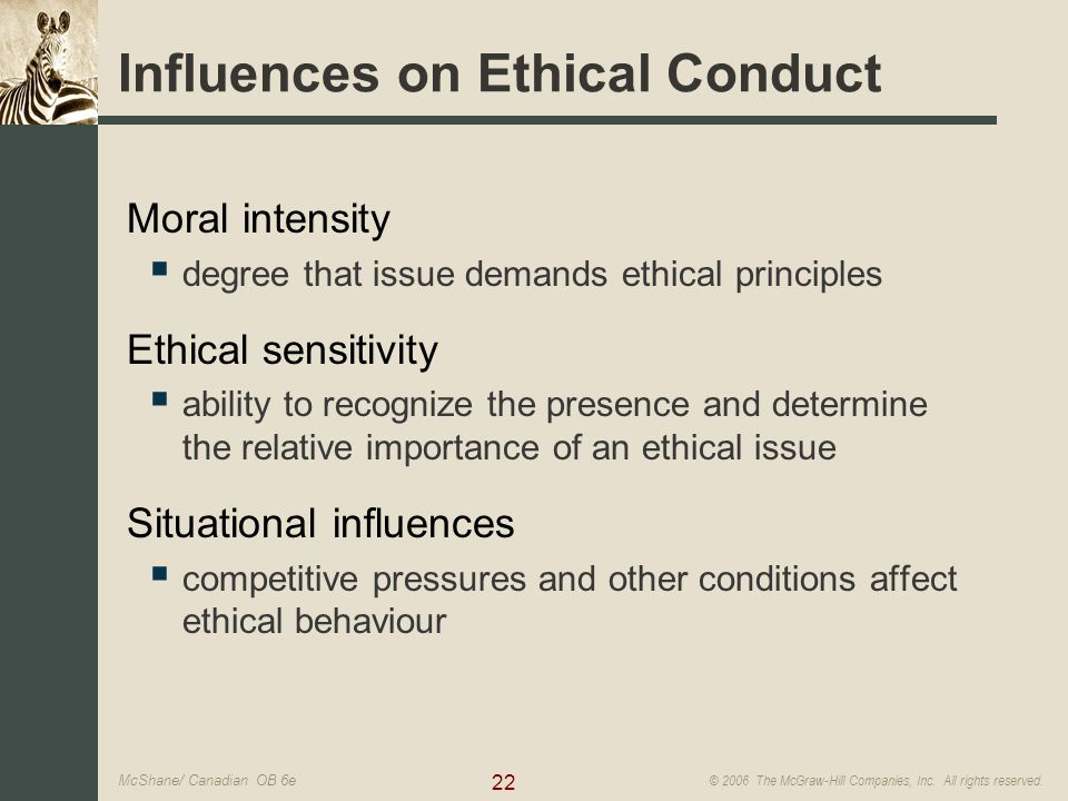 22 © 2006 The McGraw-Hill Companies, Inc. All rights reserved. McShane/ Canadian OB 6e Influences on Ethical Conduct Moral intensity  degree that iss