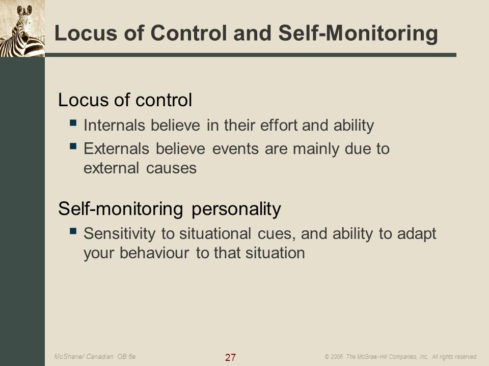 27 © 2006 The McGraw-Hill Companies, Inc. All rights reserved. McShane/ Canadian OB 6e Locus of Control and Self-Monitoring Locus of control  Interna