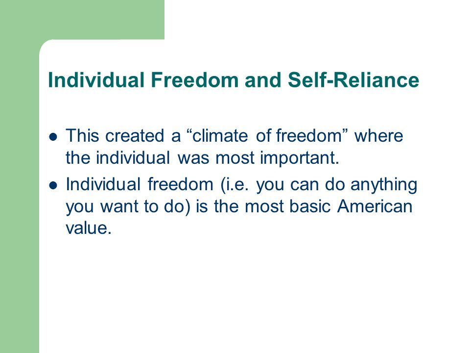 "Individual Freedom and Self-Reliance This created a ""climate of freedom"" where the individual was most important. Individual freedom (i.e. you can do"