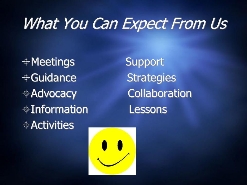 What You Can Expect From Us  Meetings Support  Guidance Strategies  Advocacy Collaboration  Information Lessons  Activities  Meetings Support 