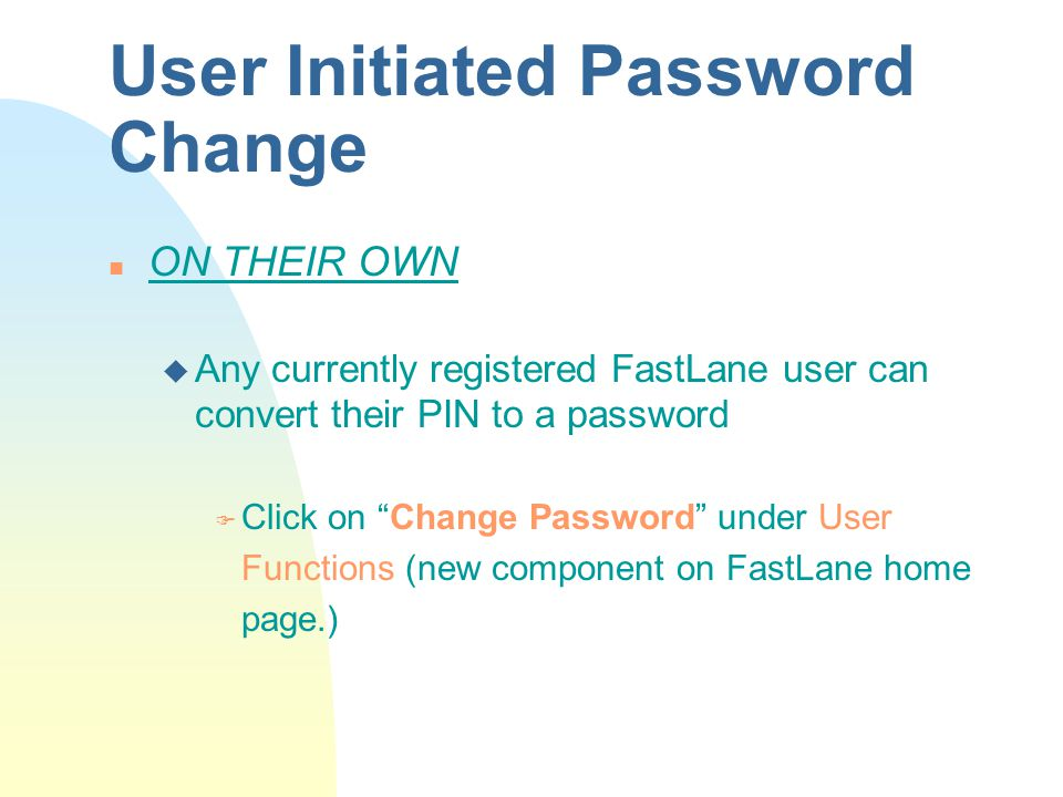 """User Initiated Password Change n ON THEIR OWN u Any currently registered FastLane user can convert their PIN to a password F Click on """"Change Password"""