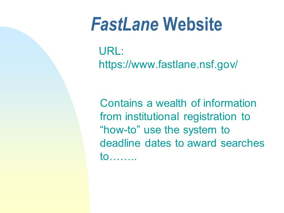 """FastLane Website URL: https://www.fastlane.nsf.gov/ Contains a wealth of information from institutional registration to """"how-to"""" use the system to dea"""