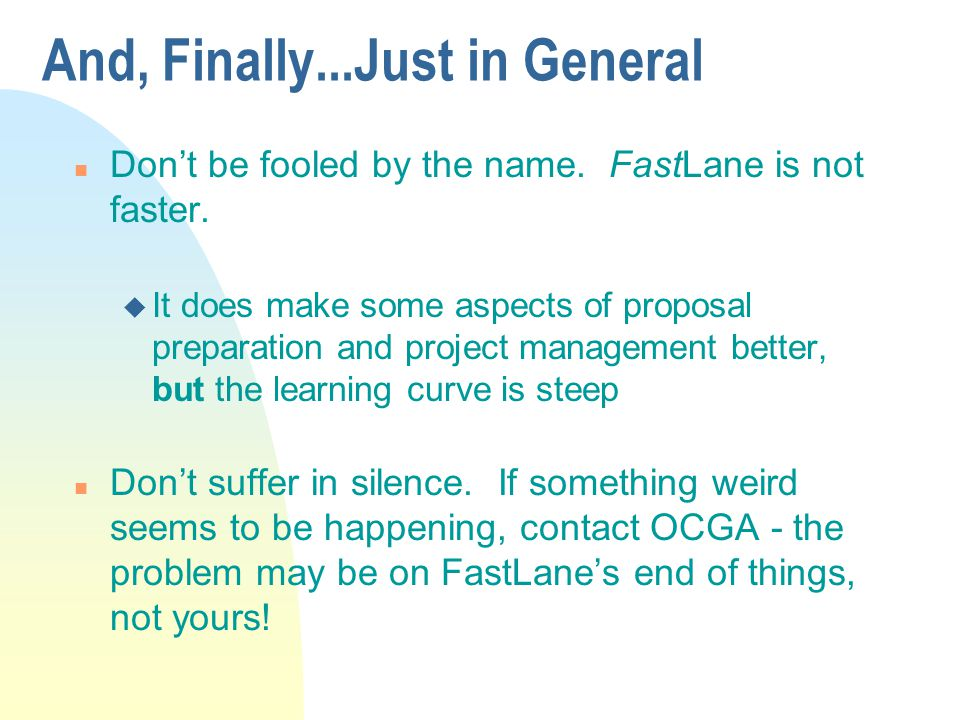 And, Finally...Just in General n Don't be fooled by the name. FastLane is not faster. u It does make some aspects of proposal preparation and project