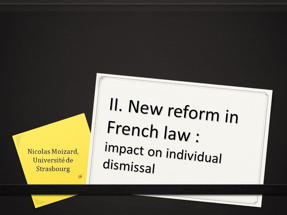 II. New reform in French law : impact on individual dismissal 16 Nicolas Moizard, Université de Strasbourg