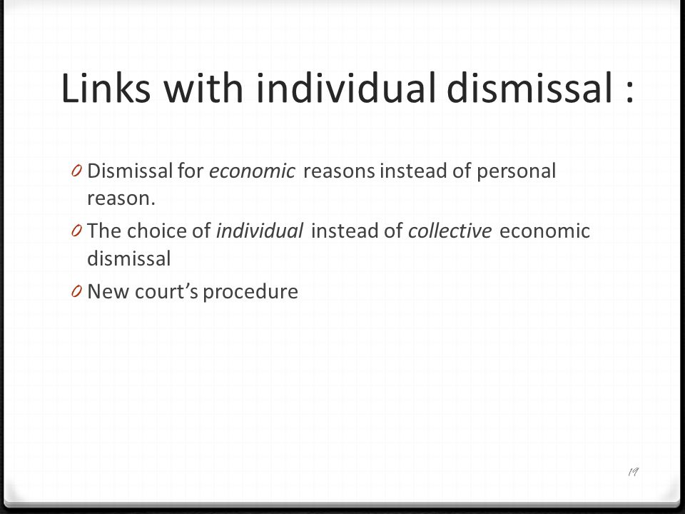 Links with individual dismissal : 0 Dismissal for economic reasons instead of personal reason.