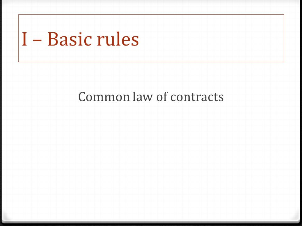 I – Basic rules Common law of contracts