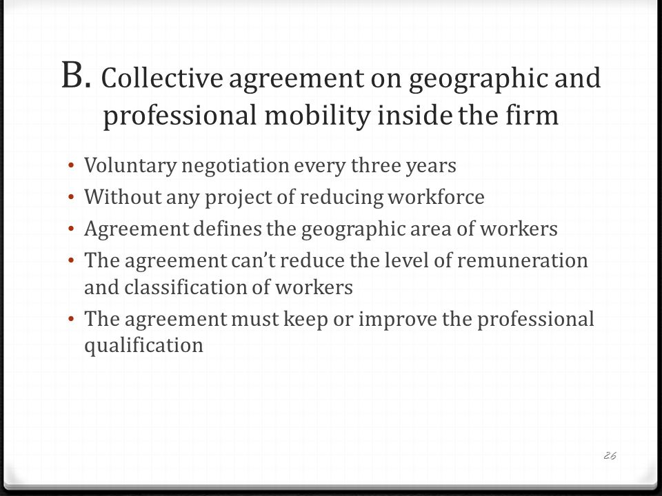 B. Collective agreement on geographic and professional mobility inside the firm Voluntary negotiation every three years Without any project of reducin