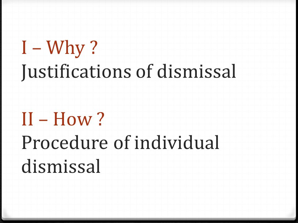 I – Why Justifications of dismissal II – How Procedure of individual dismissal