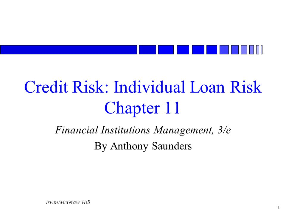 Irwin/McGraw-Hill 1 Credit Risk: Individual Loan Risk Chapter 11 Financial Institutions Management, 3/e By Anthony Saunders