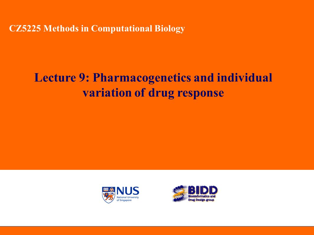 CZ5225 Methods in Computational Biology Pharmacogenetics Study of interindividual variation in DNA sequence related to drug absorption and disposition (Pharmacokinetics) and/or drug action (Pharmacodynamics) including polymorphic variation in genes that encode the functions of transporters, metabolizing enzymes, receptors and other proteins. The study of how people respond differently to medicines due to their genetic inheritance is called pharmacogenetics. Correlating heritable genetic variation to drug response An ultimate goal of pharmacogenetics is to understand how someone s genetic make-up determines, how well a medicine works in his or her body, as well as what side effects are likely to occur.