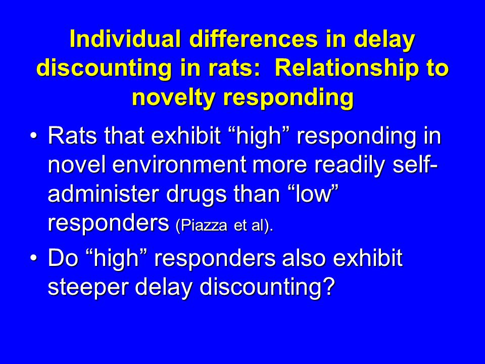 "Individual differences in delay discounting in rats: Relationship to novelty responding Rats that exhibit ""high"" responding in novel environment more"