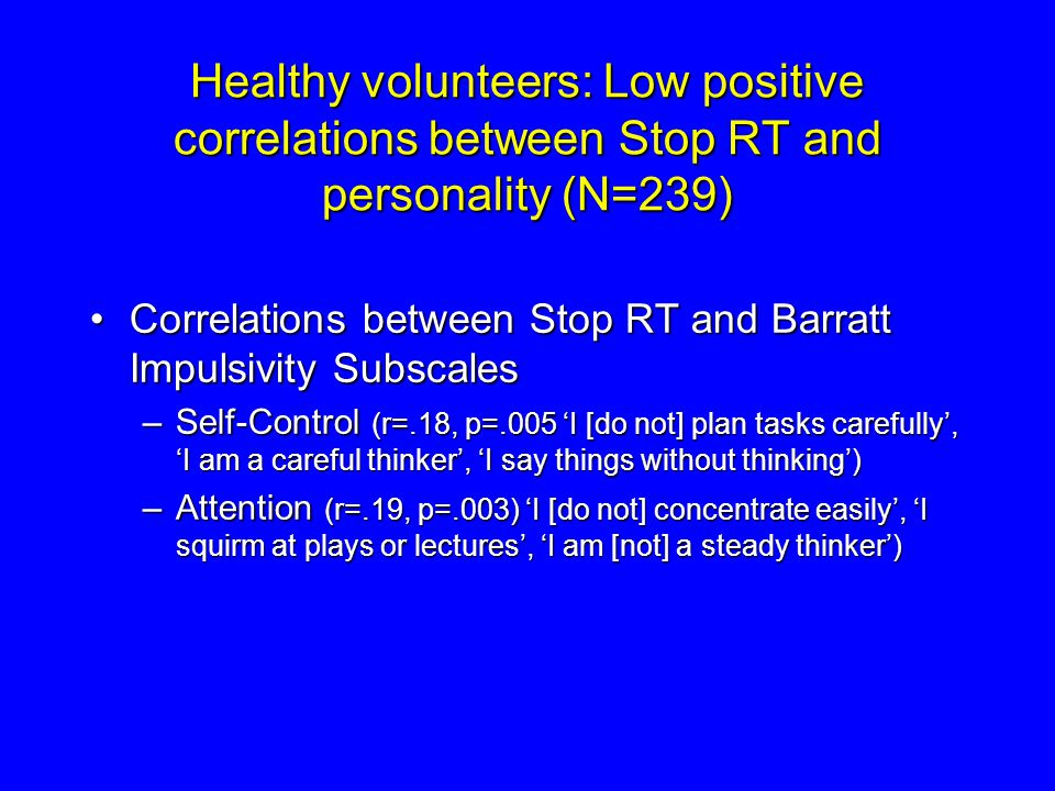 Healthy volunteers: Low positive correlations between Stop RT and personality (N=239) Correlations between Stop RT and Barratt Impulsivity SubscalesCo