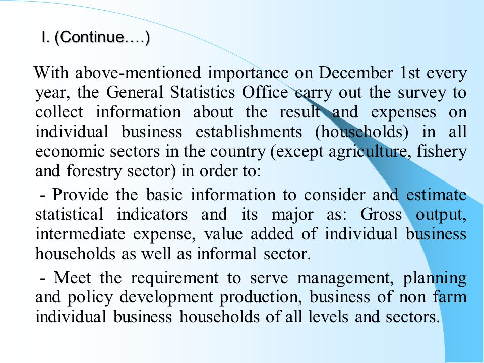 I. (Continue….) With above-mentioned importance on December 1st every year, the General Statistics Office carry out the survey to collect information