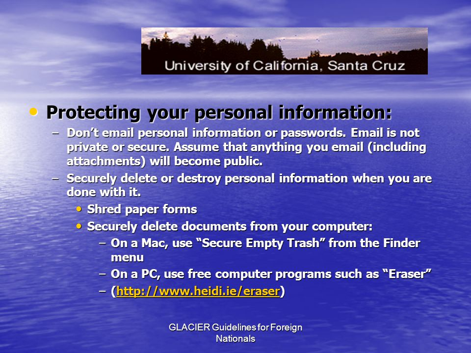 GLACIER Guidelines for Foreign Nationals Protecting your personal information: Protecting your personal information: –Don't email personal information or passwords.