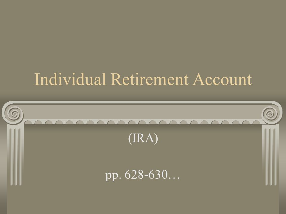 Individual Retirement Account (IRA) pp. 628-630…