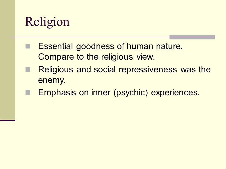 Religion Essential goodness of human nature. Compare to the religious view.