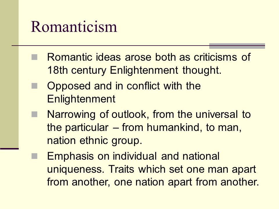 Romanticism The Romantics attacked the Enlightenment because it rejected emotions and creativity.