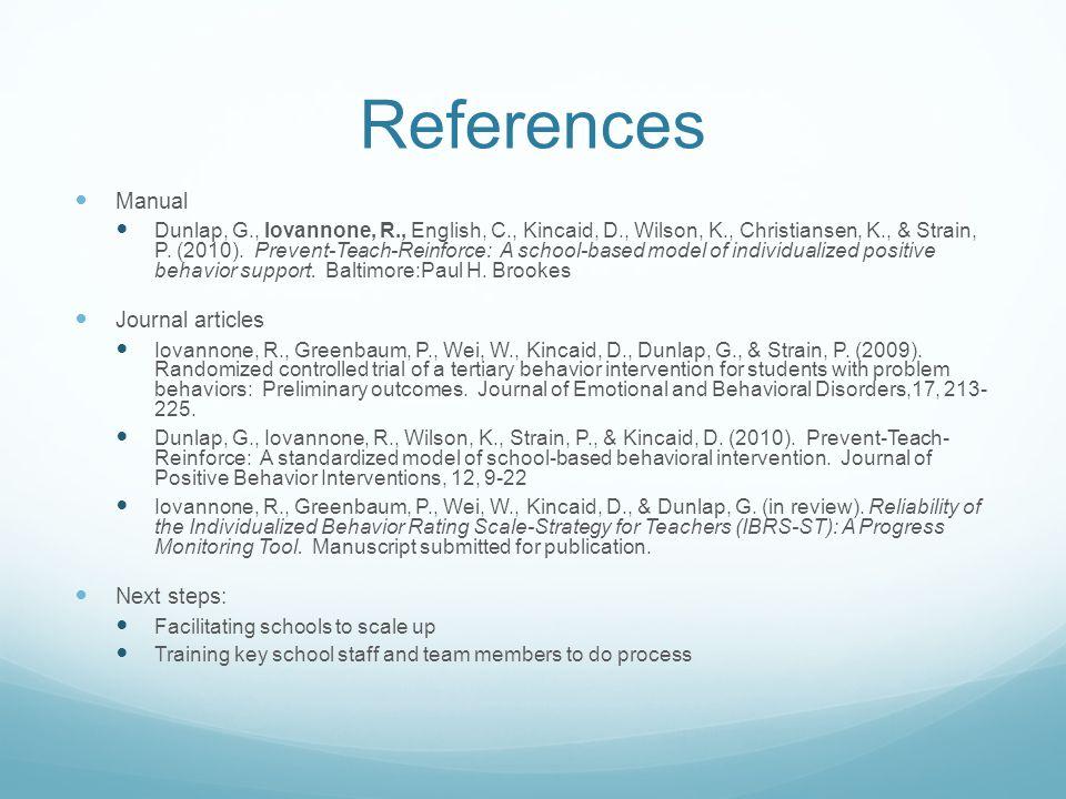 References Manual Dunlap, G., Iovannone, R., English, C., Kincaid, D., Wilson, K., Christiansen, K., & Strain, P.
