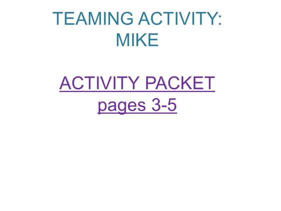 TEAMING ACTIVITY: MIKE ACTIVITY PACKET pages 3-5 ACTIVITY PACKET pages 3-5