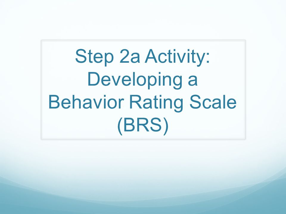 Step 2a Activity: Developing a Behavior Rating Scale (BRS)