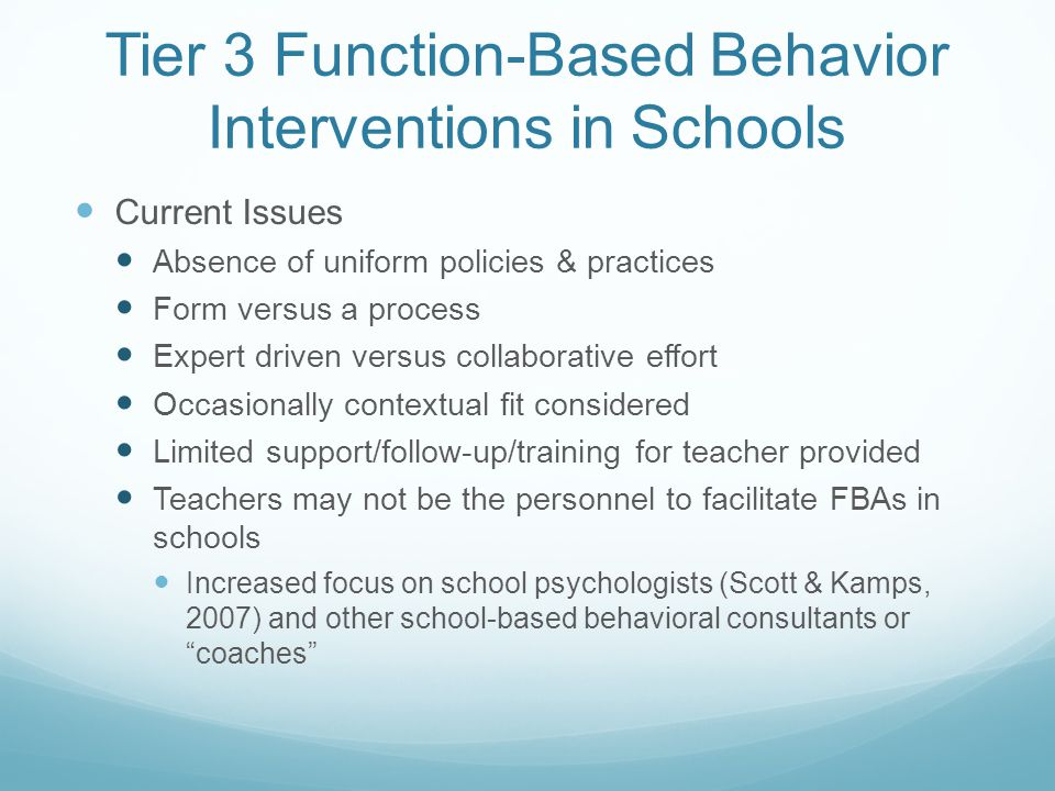 Tier 3 Function-Based Behavior Interventions in Schools Current Issues Absence of uniform policies & practices Form versus a process Expert driven ver