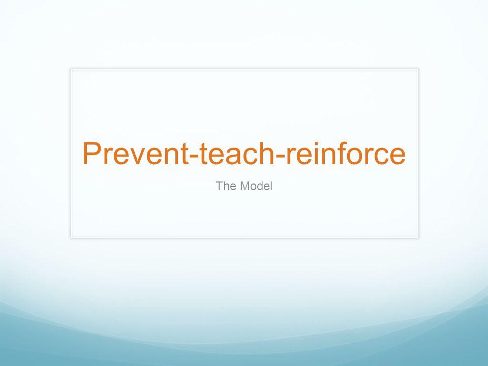 Prevent-teach-reinforce The Model