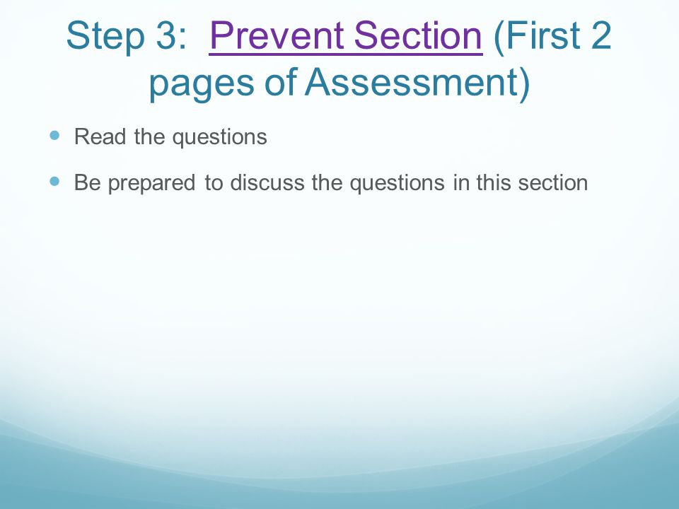 Step 3: Prevent Section (First 2 pages of Assessment)Prevent Section Read the questions Be prepared to discuss the questions in this section